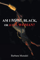 AM I INSANE, BLACK, or Just a WOMAN?