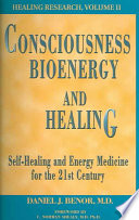 """Consciousness, Bioenergy and Healing: Self-Healing and Energy Medicine for the 21st Century"" by Daniel J. Benor"