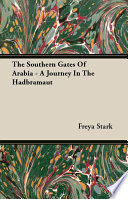 The Southern Gates Of Arabia   A Journey In The Hadbramaut