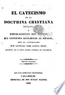 El Catecismo de la Doctrina Cristiana esplicado, ó esplicaciones del Astete, que convienen igualmente al Ripalda, por ... Santiago José Garcia Mazo ... Segunda impresion. [With the text of Astete.]
