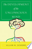 """The Development of the Unconscious Mind (Norton Series on Interpersonal Neurobiology)"" by Allan N. Schore"
