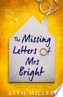 """The Missing Letters of Mrs Bright: An absolutely unputdownable feel good novel about love, loss and taking chances"" by Beth Miller"