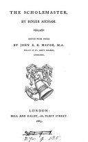 The scholemaster. Or plaine and perfite way of teachyng children, to vnderstand, write and speake, the Latin tong. ed. with notes by J.E.B. Mayor