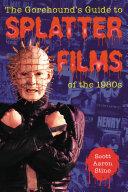 The GorehoundÕs Guide to Splatter Films of the 1980s