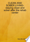 CLEAN AND SOBER LIVING staying clean and sober after the rehab center Book