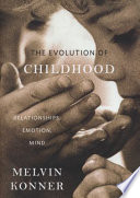 """The Evolution of Childhood: Relationships, Emotion, Mind"" by Melvin Konner, Samuel Candler Dobbs Professor in the Department of Anthropology and the Program in Neuroscience and Behavioral Biology Melvin Konner, M.D."