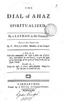 The Dial of Ahaz Spiritualized. By a Layman in the Country. Revised and Corrected by P. Williams, ...