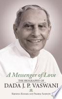 A Messenger of Love  The Biography of Dada J  P  Vaswani Book