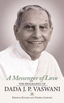A Messenger of Love: The Biography of Dada J. P. Vaswani