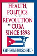 Health, Politics, and Revolution in Cuba Since 1898 Pdf/ePub eBook