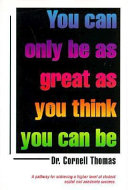 You Can Only Be as Great as You Think You Can Be