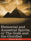 Elemental and Ancestral Spirits  Or the Gods and the Glorified