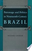 Patronage and Politics in Nineteenth-Century Brazil