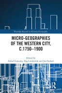 Micro geographies of the Western City  c 1750   1900