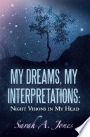 MY DREAMS  MY INTERPRETATIONS  NIGHT VISIONS IN MY HEAD