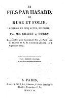 Le fils par hasard, ou Ruse et Folie. Comedie en 5 actes. en prose