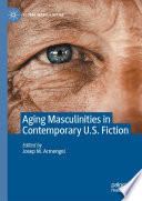 Aging Masculinities in Contemporary U S  Fiction