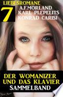 Der Womanizer und das Klavier: 7 Liebesromane Sammelband