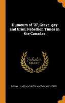 Pdf Humours of '37, Grave, Gay and Grim; Rebellion Times in the Canadas