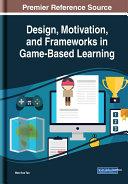 Design, Motivation, and Frameworks in Game-Based Learning