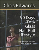 90 Days To A Glass Half Full Lifestyle