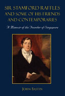 Sir Stamford Raffles And Some Of His Friends And Contemporaries: A Memoir Of The Founder Of Singapore [Pdf/ePub] eBook