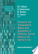 Parametric and Semiparametric Models with Applications to Reliability  Survival Analysis  and Quality of Life