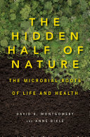 The Hidden Half of Nature  The Microbial Roots of Life and Health