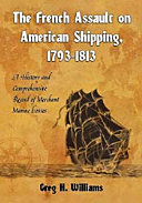 The French Assault on American Shipping  1793  1813