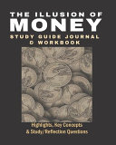 The Illusion of Money Study Guide Journal and Workbook Book PDF