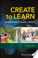 """""""Create to Learn: Introduction to Digital Literacy"""" by Renee Hobbs"""