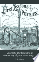 Questions and Problems in Elementary Physics  Containing Numerous Practical Examples and Exercises for Use of Pupils in High Schools and Academies