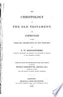 The Christology Of The Old Testament And Commentary On The Messianic Predictions Of The Prophets Abridged From The Translation Of R Keith By T K Arnold