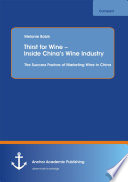 Thirst for Wine     Inside China   s Wine Industry  The Success Factors of Marketing Wine in China Book