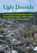 Ugly Deeside. Land vandalism by big timber machines