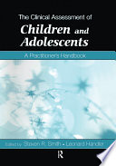 """""""The Clinical Assessment of Children and Adolescents: A Practitioner's Handbook"""" by Steven R. Smith, Leonard Handler"""