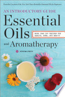 """Essential Oils & Aromatherapy, An Introductory Guide: More Than 300 Recipes for Health, Home and Beauty"" by Sonoma Press"