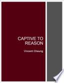 Captive to Reason
