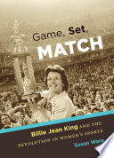 """Game, Set, Match: Billie Jean King and the Revolution in Women's Sports"" by Susan Ware"