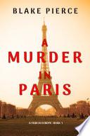 A Murder in Paris  A Year in Europe   Book 1  Book PDF
