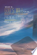 WHAT IS GOD'S WILL FOR AN EIGHTY-PLUS-YEAR-OLD PREACHER?