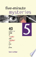 Five-minute Mysteries 5 : 40 Additional Cases of Murder and Mayhem for You to Solve