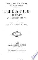 Théâtre complet avec préfaces inédites: La Dame aux Camélias. Diane de Lys. Le bijou de la reine