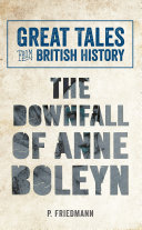 Great Tales from British History The Downfall of Anne Boleyn