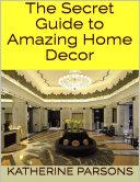 The Secret Guide to Amazing Home Decor