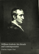 William Godwin  His Friends and Contemporaries