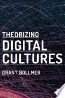 Theorizing Digital Cultures