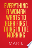 Everything a Woman Wants to Hear First Thing in the Morning