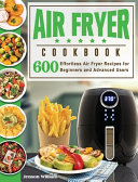 Air Fryer Cookbook  Air Fryer Recipes for Beginners and Advanced Users
