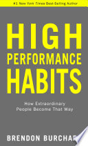 """High Performance Habits: How Extraordinary People Become That Way"" by Brendon Burchard"